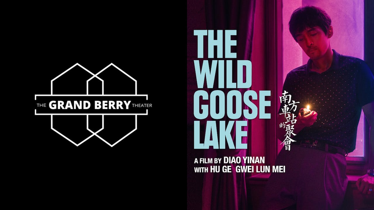 THE GRAND BERRY THEATER presents WILD GOOSE LAKE