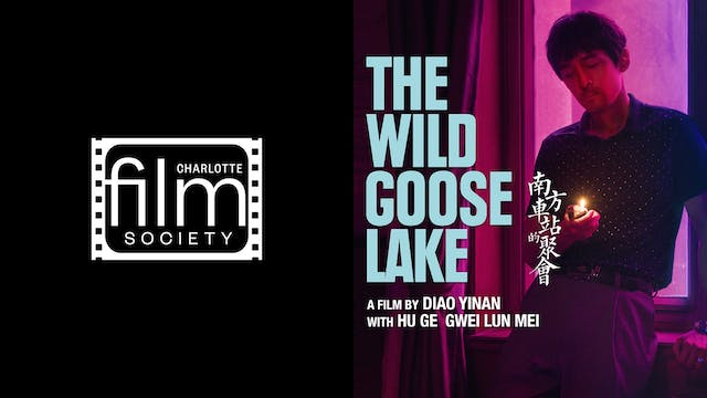 CHARLOTTE FILM SOC. presents THE WILD GOOSE LAKE