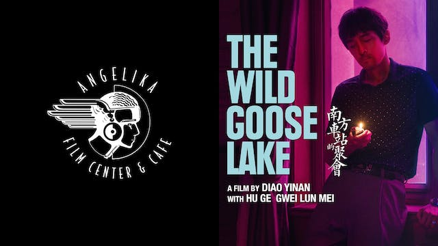 ANGELIKA FILM CENTER presents THE WILD GOOSE LAKE