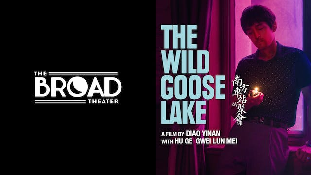 THE BROAD THEATER presents THE WILD GOOSE LAKE