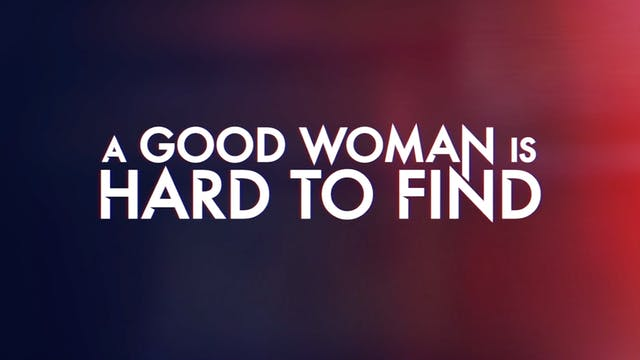 A Good Woman Is Hard to Find - Making...
