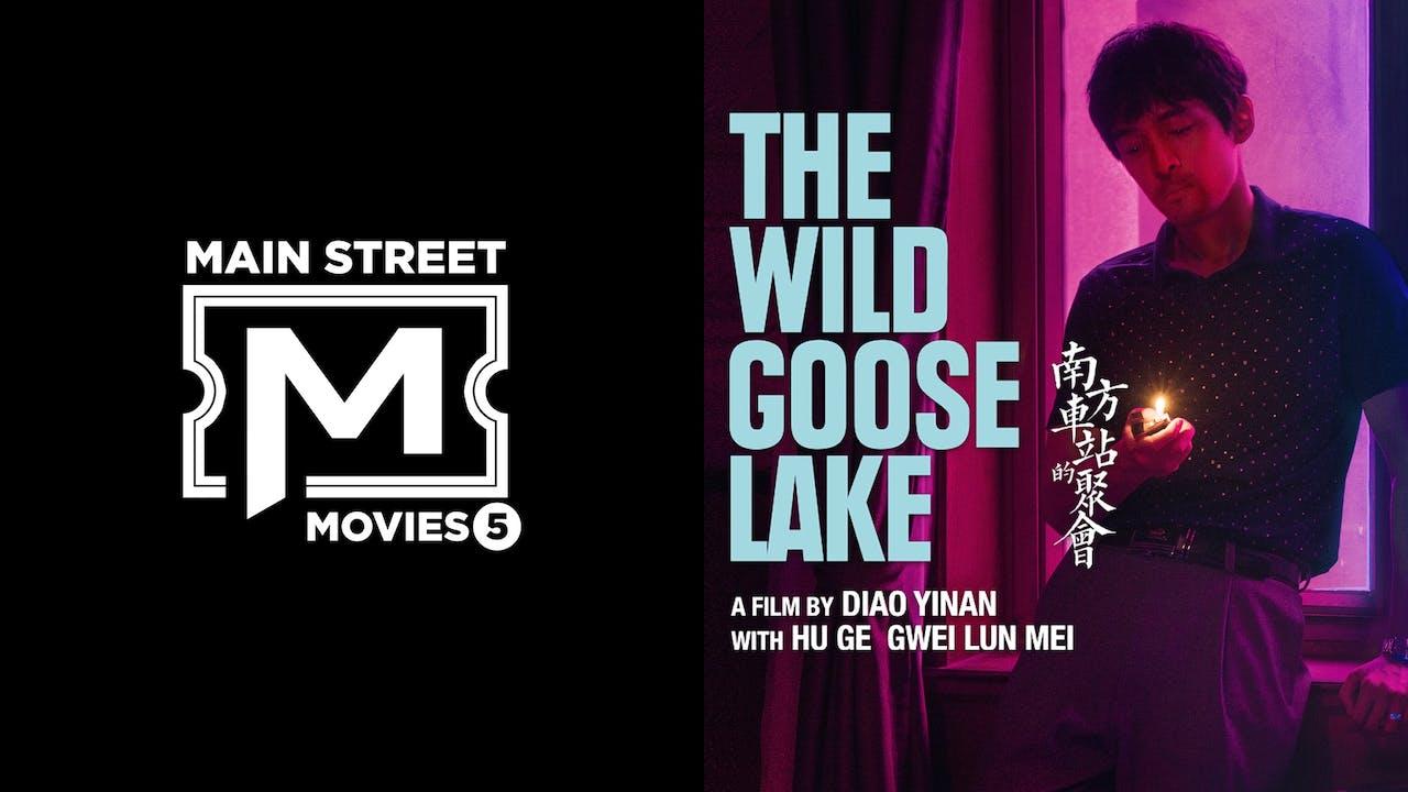 MAIN STREET MOVIES 5 presents THE WILD GOOSE LAKE