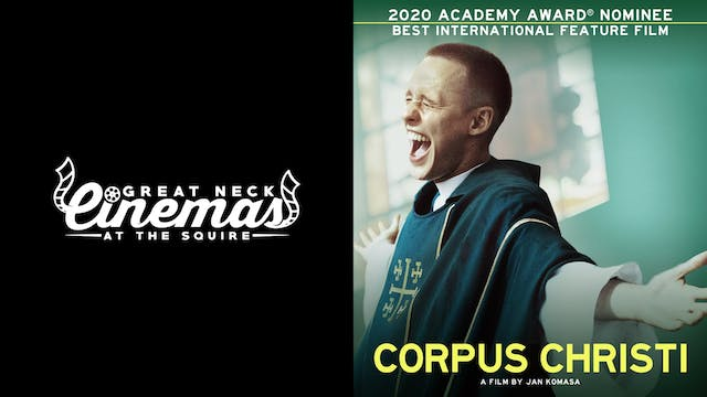 GREAT NECK CINEMAS present CORPUS CHRISTI