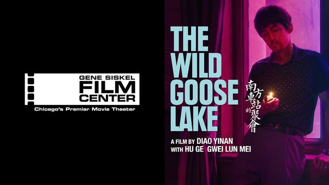 GENE SISKEL FILM CTR. presents THE WILD GOOSE LAKE