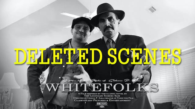 WHITEFOLKS  DELETED SCENES