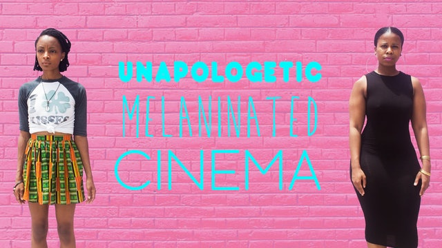 UNAPOLOGETIC MELANINATED CINEMA REEL