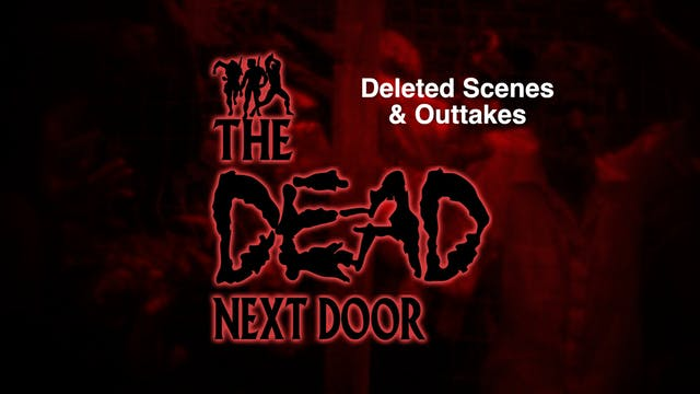 The Dead Next Door Extras: Deleted Scenes & Outtakes (2015)