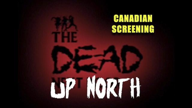"The Dead Next Door Extras: ""The Dead Up North"" Canada Screening (2005)"
