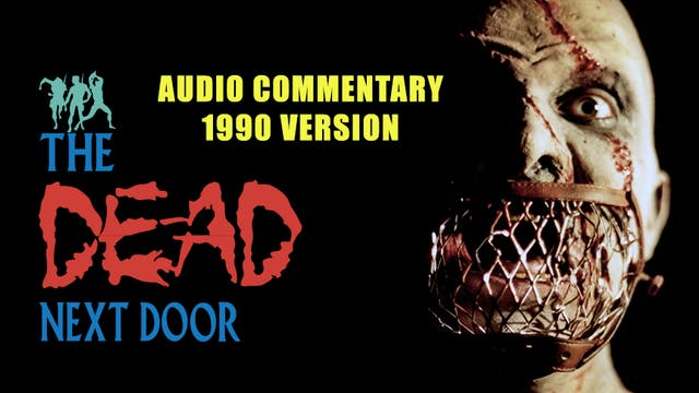 The Dead Next Door Extras: Audio Commentary (1990 Version)