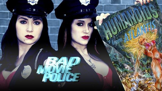 Bad Movie Police Case #3: Humanoids From Atlantis (2004)