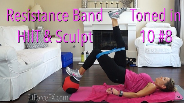 Resistance Band Total Body HIIT & Sculpt: Toned in Ten Series No.8