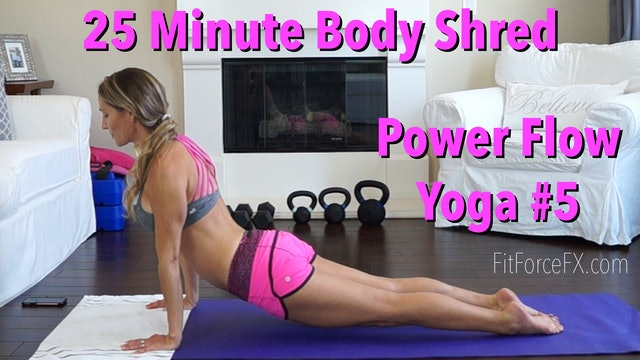 25 Minute Body Shred: Power Flow Yoga Series Workout No.5