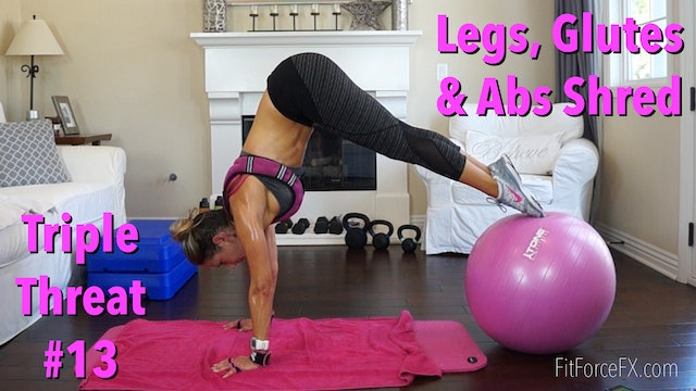 Legs, Glutes & Abs Shred: Triple Threat Series Workout No.13