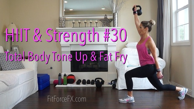 Total Body Tone Up & Fat Fry: HIIT & Strength Series Workout No.30
