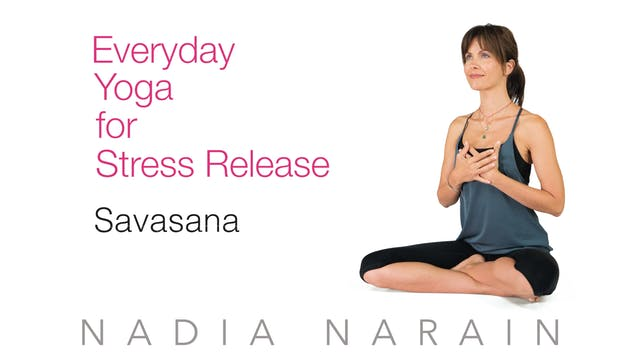 Nadia Narain: Everyday Yoga - Savasana