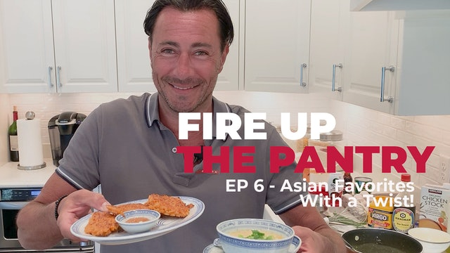 Fire Up The Pantry: Episode 6 - Asian Favorites With a Twist