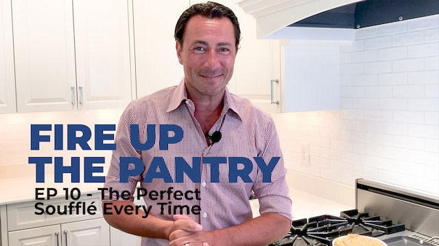 Fire Up The Pantry: Episode 10 - The Perfect Soufflé Every Time