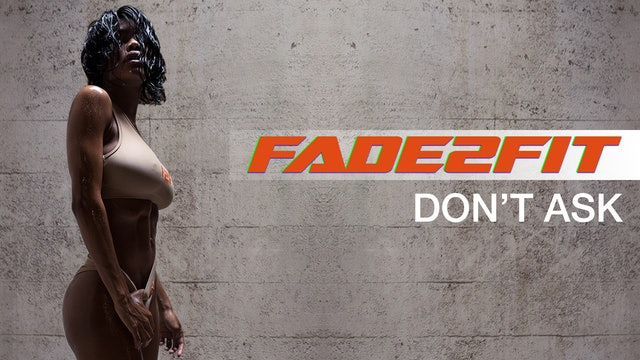 Fade2Fit with Teyana Taylor: Don't Ask