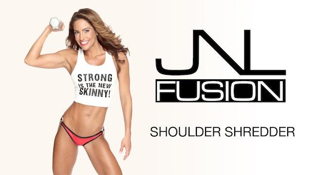 JNL Fusion: Shoulder Shredder