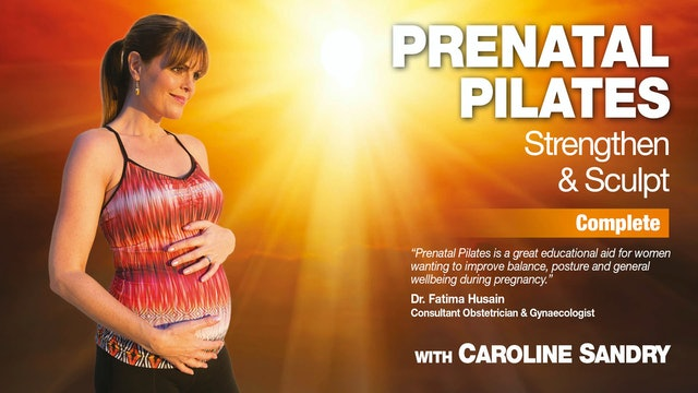 Prenatal Pilates: Strengthen & Sculpt with Caroline Sandry - Complete