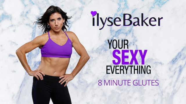 Ilyse Baker: Your Sexy Everything - 8 Minute Glutes