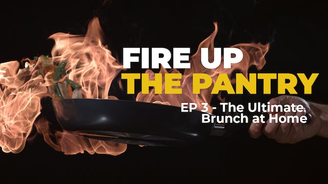 Fire Up The Pantry: Episode 3 - The U...