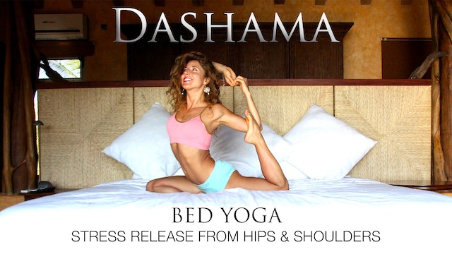 Dashama: Bed Yoga - Stress Release from Hips and Shoulders