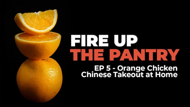 Fire Up The Pantry: Episode 5 - Orange Chicken Better Than Chinese Takeout
