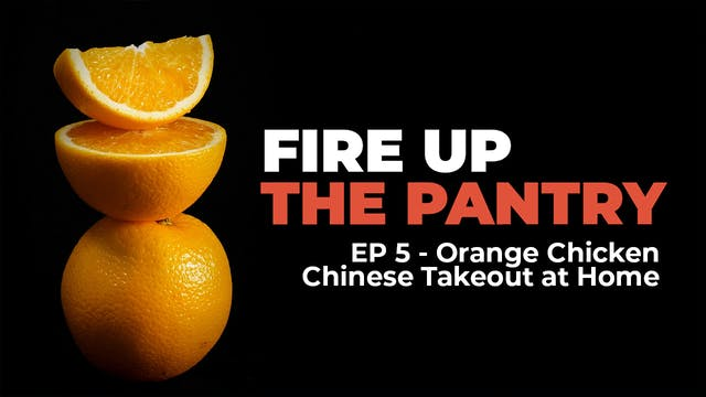 Fire Up The Pantry: Episode 5 - Orang...
