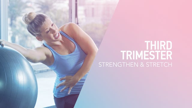3RD TRI // 4 / Strengthen & Stretch