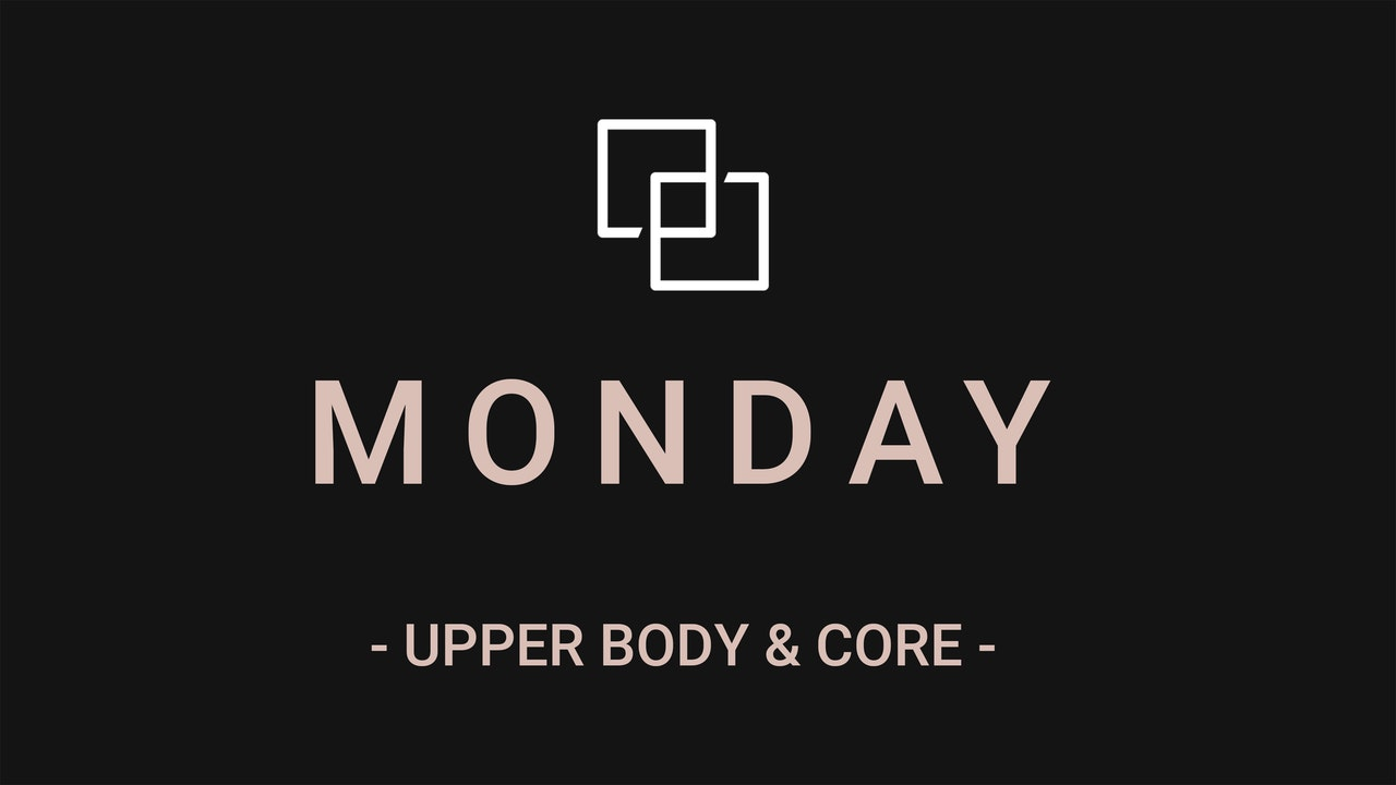 MONDAY - UPPER BODY + CORE