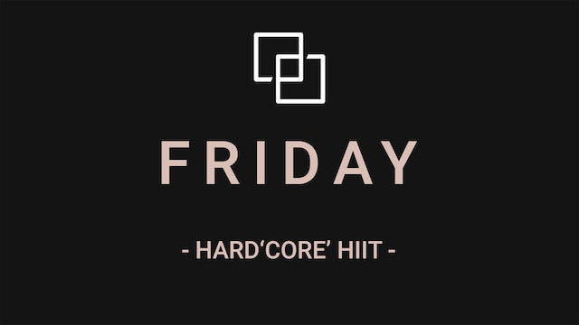FRIDAY - HARD'CORE' HIIT