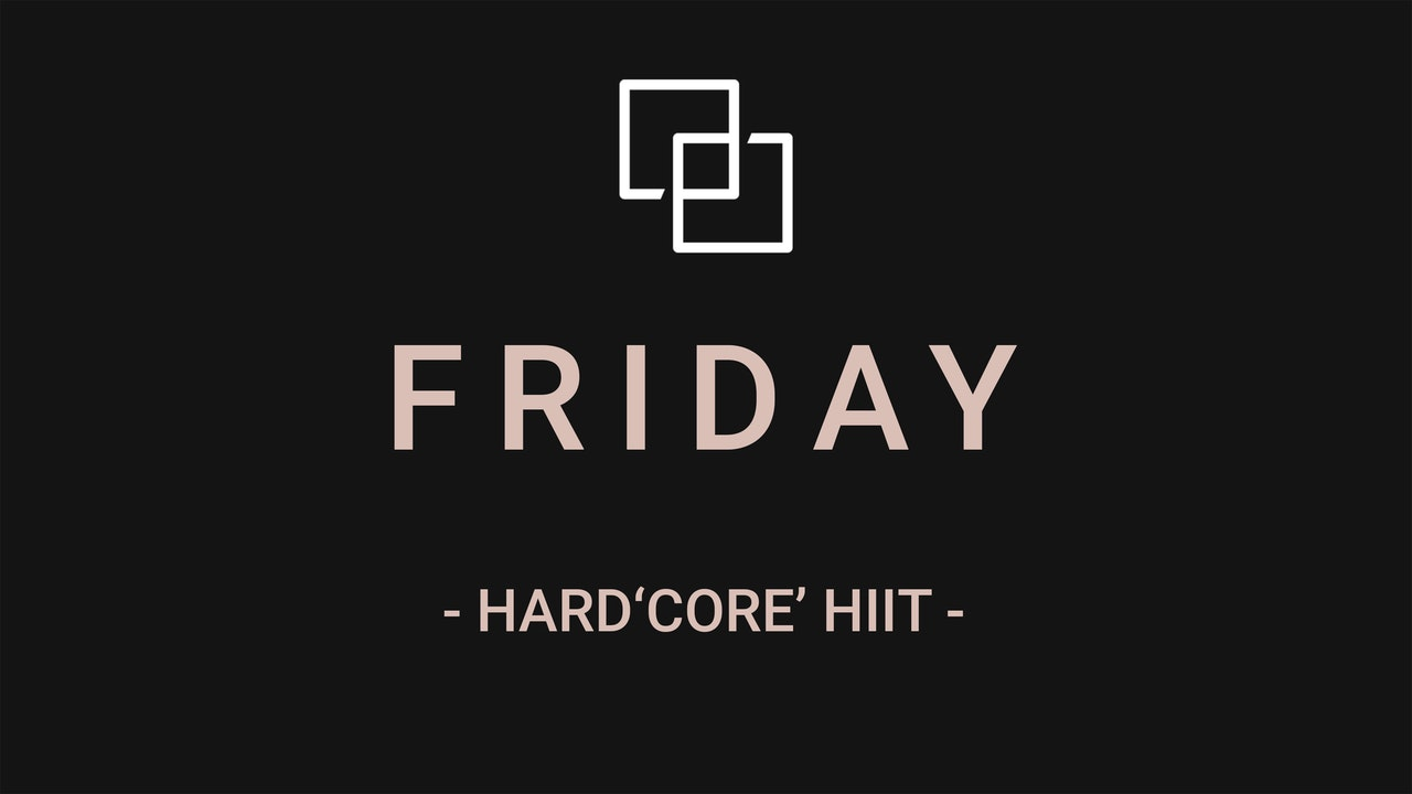 FRIDAY - HARD'CORE' HIIT