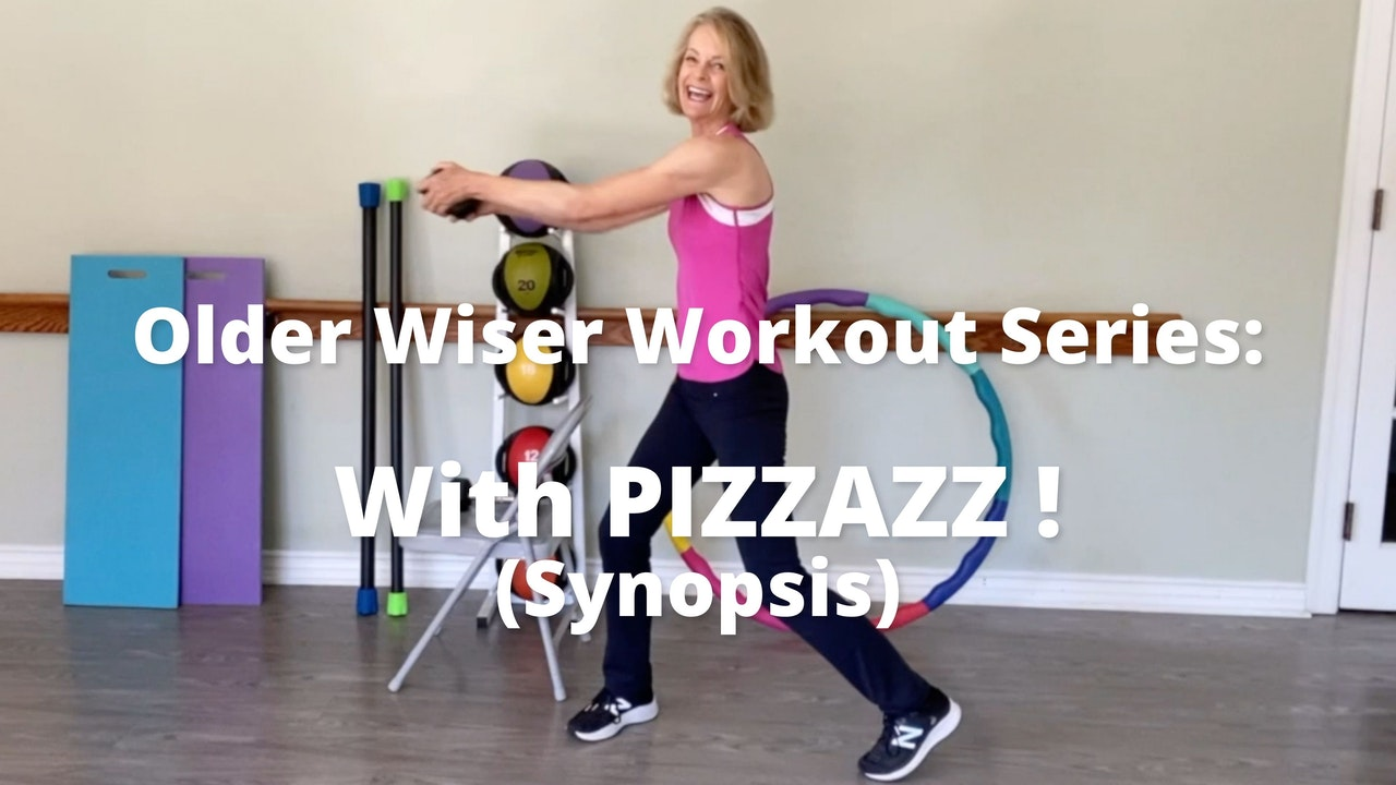 Older Wiser Workout Series:  With PIZZAZZ!  (Synopsis only)