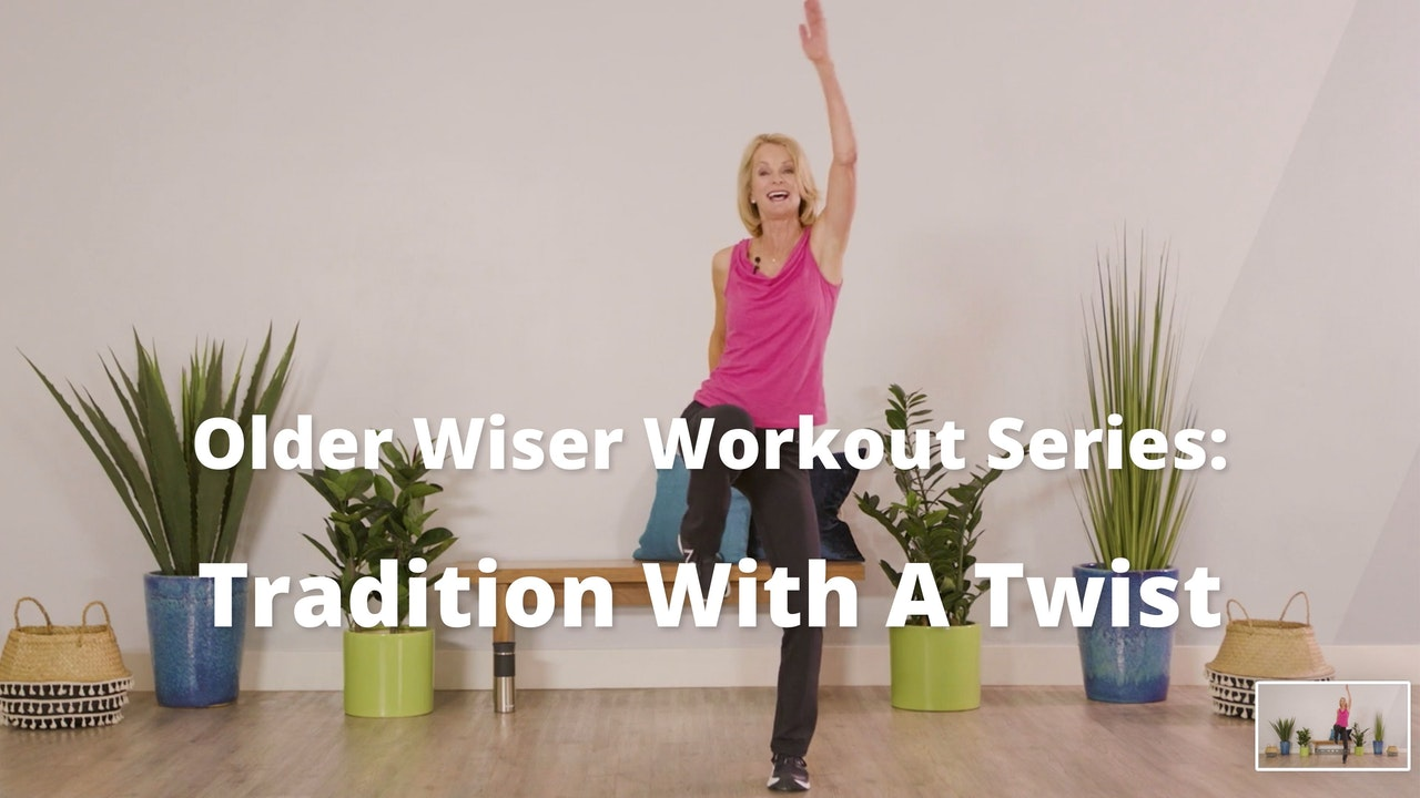 Older Wiser Workout Series:  Tradition With A Twist