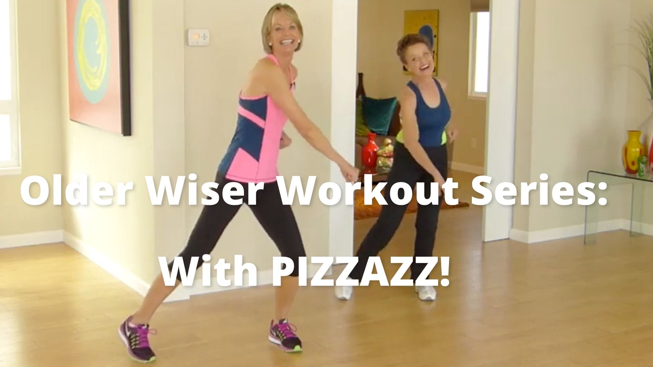 Older Wiser Workout Series: With PIZZAZZ!