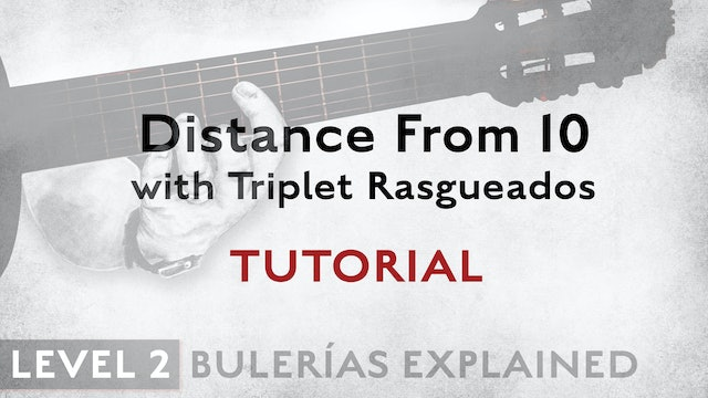 Bulerias Explained - Level 2 - Distance From 10 Triplet Rasgueados - TUTORIAL