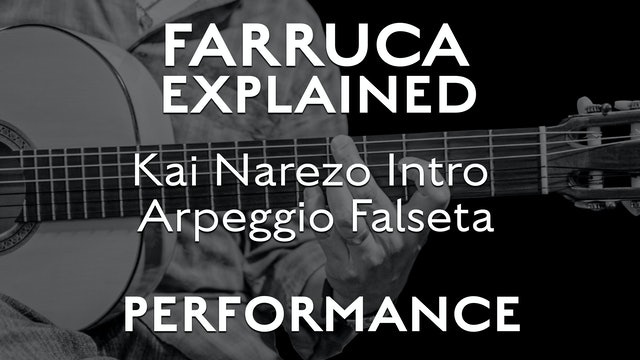 Farruca Explained - Kai Narezo Intro Arpeggio Falseta - PERFORMANCE