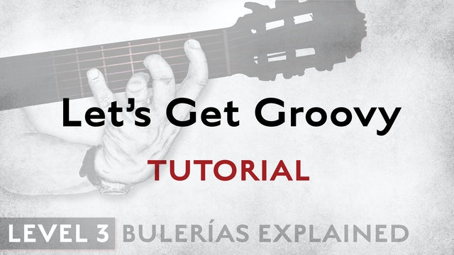 Bulerias Explained - Level 3 - Let's Get Groovy - TUTORIAL
