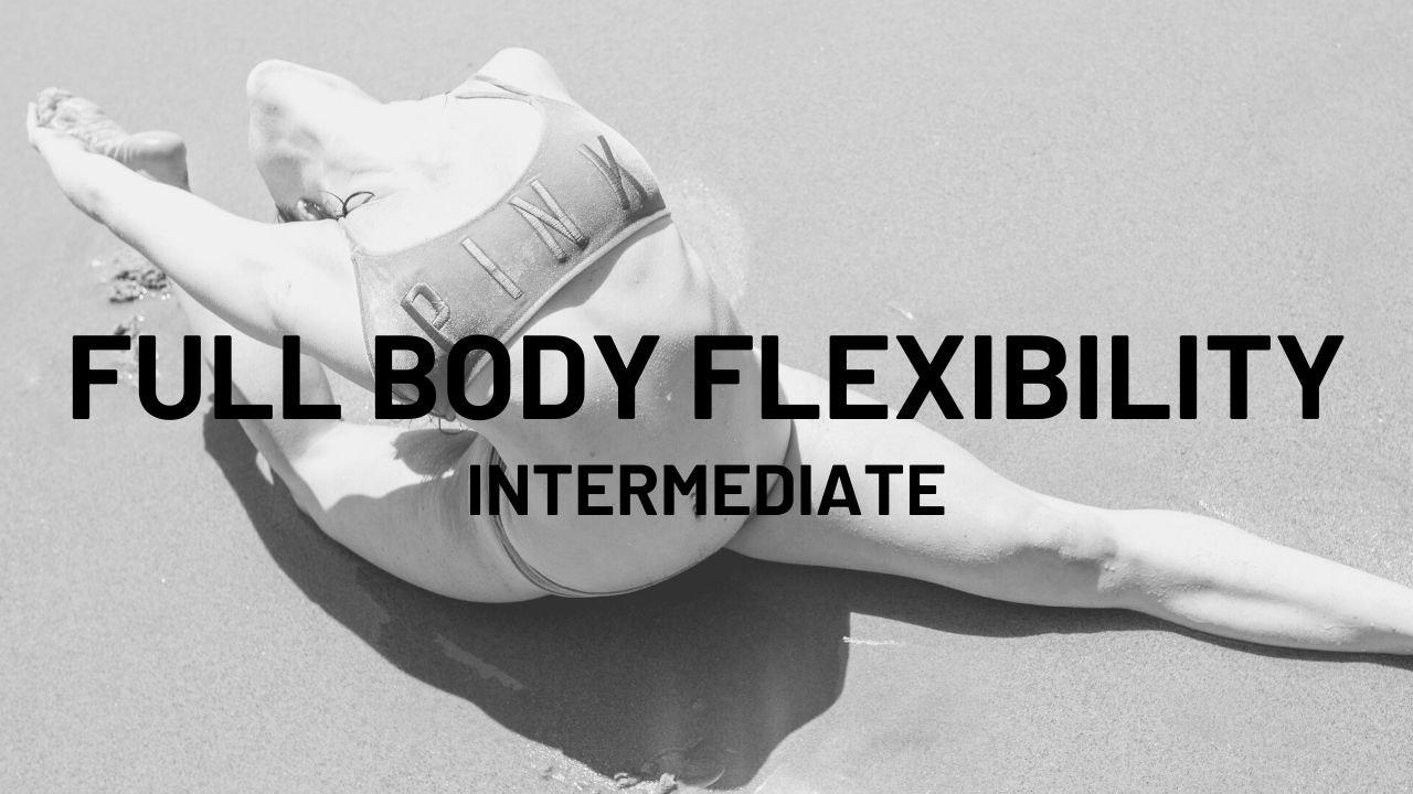 Intermediate Full Body Flexibility 21 Day Series