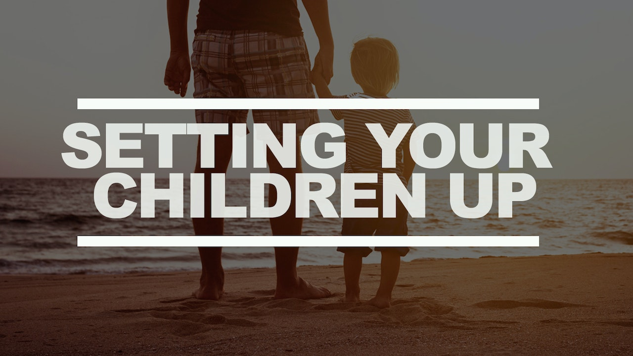 Setting Your Up Children