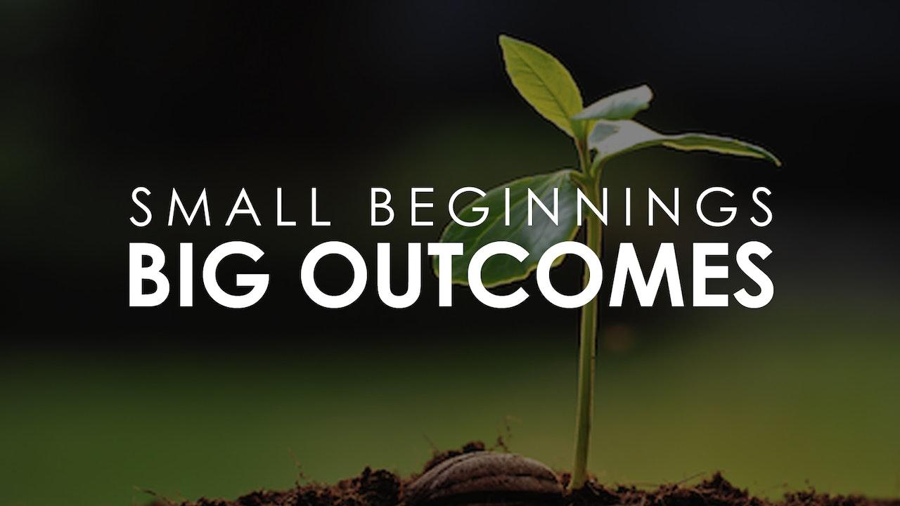 Small Beginnings, Big Outcomes - Pastor Chandler Bailey