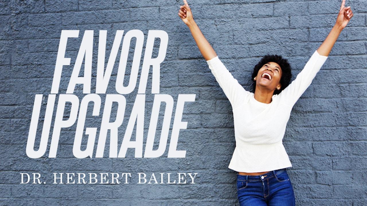 Favor Upgrade - Dr. Herbert Bailey
