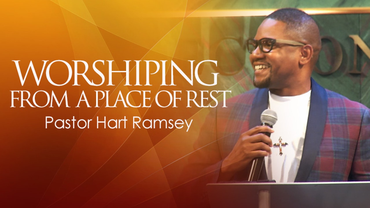 Worshiping from a Place of Rest - Pastor Hart Ramsey