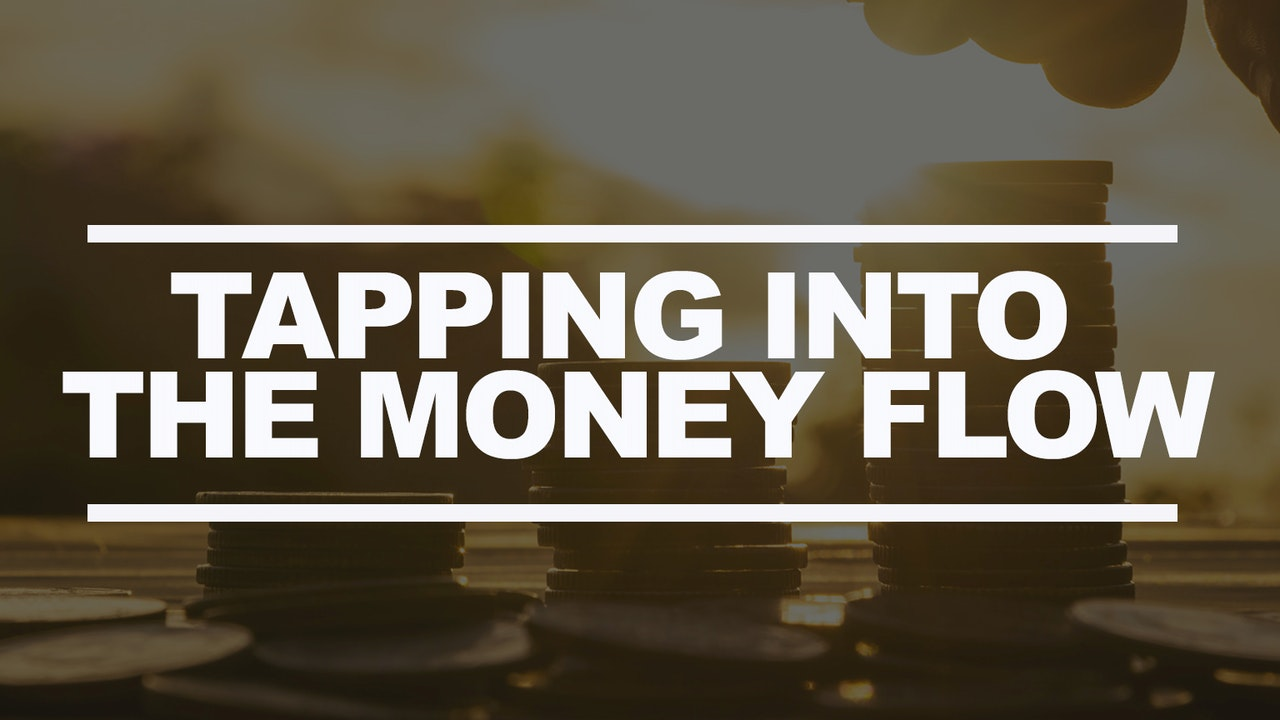 Tapping into the Money Flow