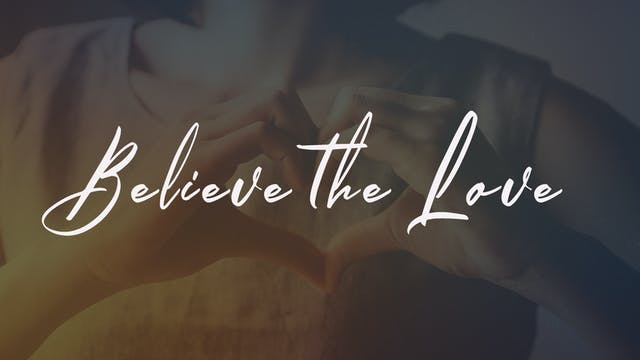 Believe the Love