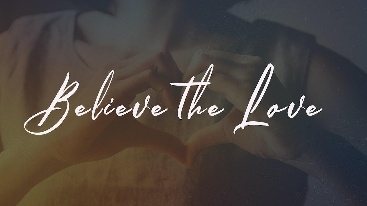 Believe the Love