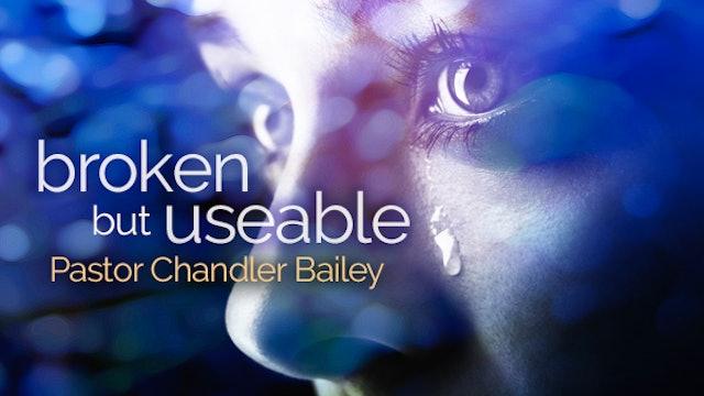 Broken But Useable - Pastor Chandler Bailey