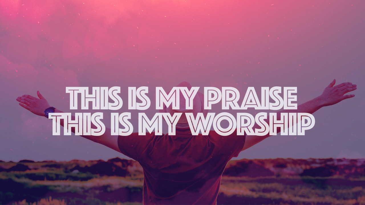 This is My Praise,This is My Worship