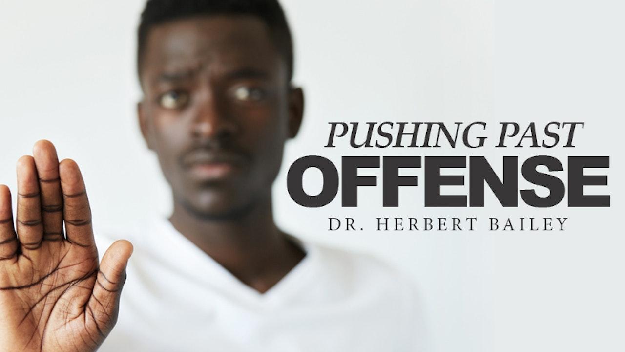 Pushing Past Offense - Dr. Herbert Bailey
